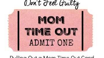 Don't Feel Guilty Pulling Out Your Mom Time Out Card