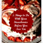 5 Things to Do with Your Strawberries Before You Throw Them Out {Recipes}