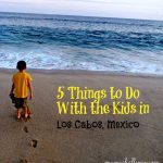 5 Fun Things to Do in Los Cabos Mexico with Kids