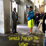 Should You Go To SXSW? 4 Tips for a Successful SXSW