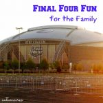 Final Four Fun for the Family in Dallas