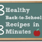 Three Healthy Back-to-School Recipes in Three Minutes