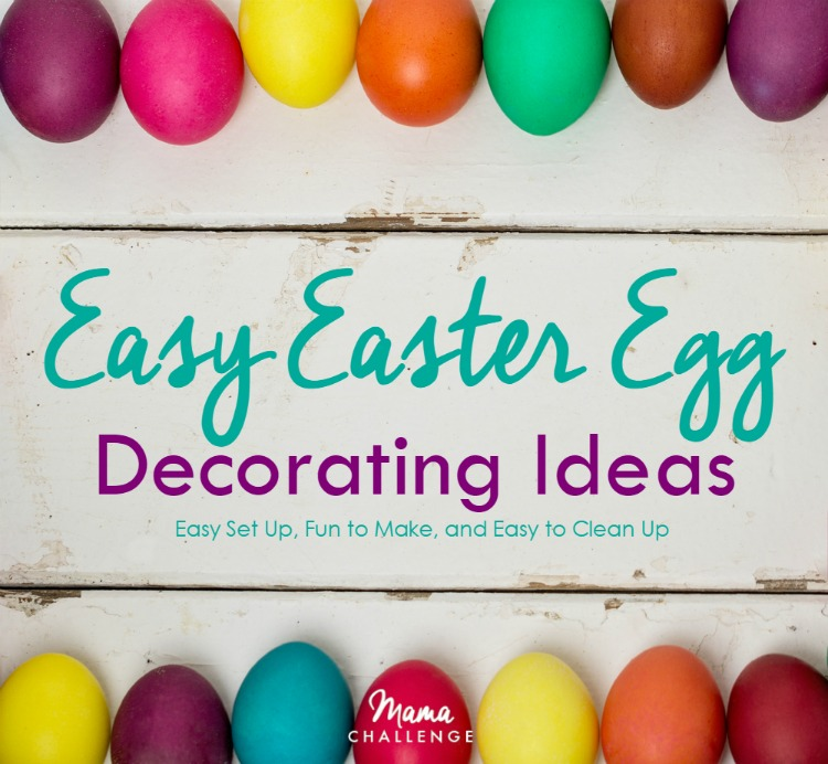 Easy Easter Egg Decorating Ideas Mamachallenge Real Solutions