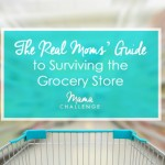 The Real Moms' Guide to Surviving the Grocery Store