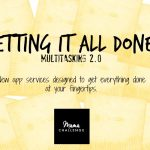Getting it All Done: Multitasking 2.0