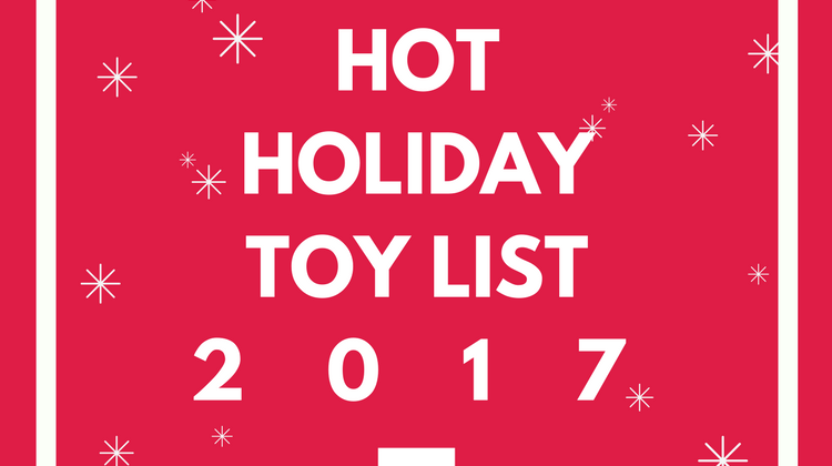 Makin' a List, Checking it Twice: Hot Holiday Toy List 2017 {Giveaway}