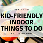 Indoor Things to Do in DFW with the Kids